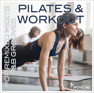 PILATES & WORKOUT Pop Remixed Meets R&B Grooves